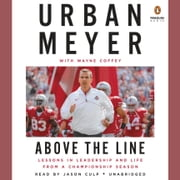 Above the Line - Lessons in Leadership and Life from a Championship Season audiobook by Urban Meyer, Wayne Coffey