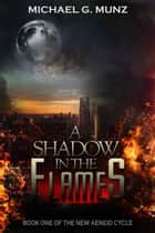 A Shadow in the Flames ebook by Michael G. Munz