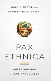 Pax Ethnica - Where and How Diversity Succeeds ebook by Karl E. Meyer,Shareen Blair Brysac