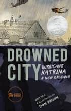 Drowned City - Hurricane Katrina and New Orleans eBook by Don Brown