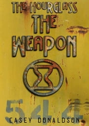 The Weapon - The Hourglass Series, #2 ebook by Casey Donaldson
