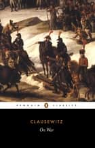 On War ebook by Carl Clausewitz, Anatol Rapoport, J. Graham