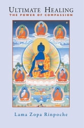 Ultimate Healing - The Power of Compassion ebook by Lama Thubten Zopa Rinpoche