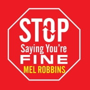 Stop Saying You're Fine - Discover a More Powerful You audiobook by Mel Robbins