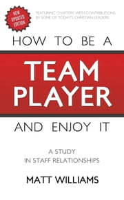 How To Be A Team Player and Enjoy It - A Study in Staff Relationships ebook by Matt Williams