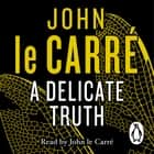 A Delicate Truth Hörbuch by John le Carré