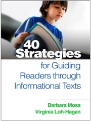 40 Strategies for Guiding Readers through Informational Texts ebook by Moss, Barbara