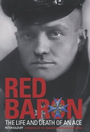 Red Baron - The Life and Death of an Ace ebook by Peter Kilduff