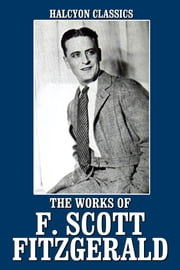 The Works of F. Scott Fitzgerald: 21 Novels and Short Stories ebook by F. Scott Fitzgerald