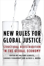 New Rules for Global Justice - Structural Redistribution in the Global Economy ebook by Jan Aart Scholte, Professor of Global Studies,Lorenzo Fioramonti,Alfred G. Nhema