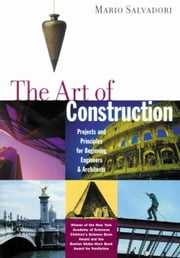 The Art of Construction: Projects and Principles for Beginning Engineers & Architects ebook by Salvadori, Mario