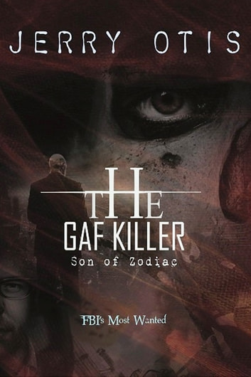 The Gaf Killer ~ Son of Zodiac ebook by Jerry Otis