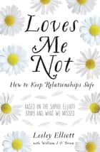 Loves Me Not - How to Keep Relationships Safe ebook by William J. O'Brien, Lesley Elliott