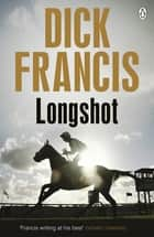 Longshot ebook by Dick Francis
