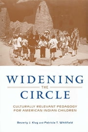 Widening the Circle - Culturally Relevant Pedagogy for American Indian Children ebook by Beverly J. Klug,Patricia T. Whitfield