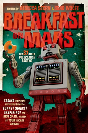 Breakfast on Mars and 37 Other Delectable Essays - Your Favorite Authors Take A Stab at the Dreaded Essay Assignment ebook by