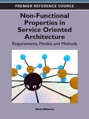 Non-Functional Properties in Service Oriented Architecture - Requirements, Models and Methods ebook by Nikola Milanovic