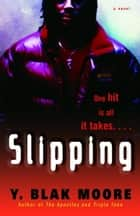 Slipping - A Novel ebook by Y. Blak Moore