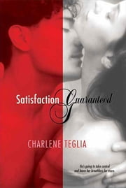 Satisfaction Guaranteed - A Novel ebook by Charlene Teglia
