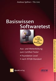 Basiswissen Softwaretest - Aus- und Weiterbildung zum Certified Tester - Foundation Level nach ISTQB-Standard ebook by Andreas Spillner, Tilo Linz