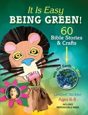 It Is Easy Being Green!! - 60 Bible Stories & Crafts with the Earth in Mind ebook by LeeDell Stickler