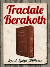 Tractate Berakoth ebook by A. Lukyn Williams