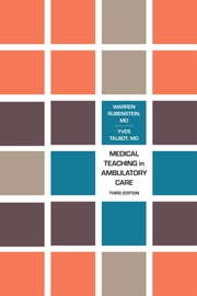 Medical Teaching in Ambulatory Care, Third Edition ebook by Warren  Rubenstein,Yves Talbot