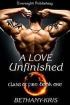 A Love Unfinished ebook by Bethany-Kris