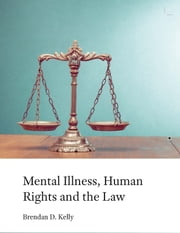 Mental Illness, Human Rights and the Law ebook by Brendan D Kelly