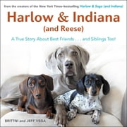Harlow & Indiana (and Reese) - Another True Story About Best Friends...and Siblings Too! ebook by Brittni Vega