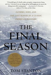 The Final Season - Fathers, Sons, and One Last Season in a Classic American Ballpark ebook by Tom Stanton