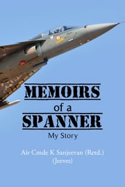 Memoirs of a Spanner - My story ebook by Air Cmde K Sanjeevan