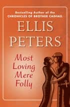 Most Loving Mere Folly ebook by Ellis Peters