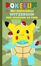 POKEFUN - Das inoffizielle Witzebuch für Pokemon GO Fans - Augmented Reality, Fanfiction & Witze für Kinder ebook by Theo von Taane