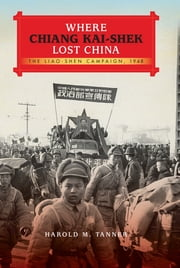 Where Chiang Kai-shek Lost China - The Liao-Shen Campaign, 1948 ebook by Harold M. Tanner
