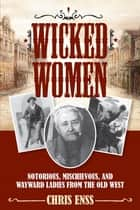 Wicked Women ebook by Chris Enss