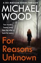 For Reasons Unknown (DCI Matilda Darke Thriller, Book 1) ebook by