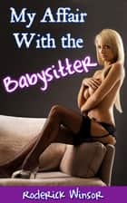 My Affair With the Babysitter ebook by Roderick Winsor