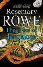 Price of Freedom - A mystery set in Roman Britain eBook by Rosemary Rowe