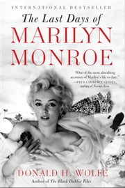 The Last Days of Marilyn Monroe ebook by Donald H. Wolfe