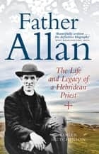 Father Allan - The Life and Legacy of a Hebridean Priest ebook by Roger Hutchinson