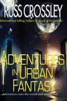 Adventures in Urban Fantasy ebook by Russ Crossley