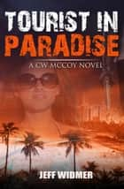 Tourist in Paradise: a CW McCoy Novel ebook by Jeff Widmer