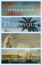 Endeavour - The Ship and the Attitude that Changed the World ebook by Peter Moore