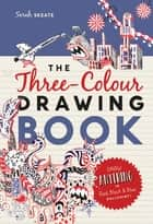 The Three-Colour Drawing Book - Draw anything with red, blue and black ballpoint pens ebook by Sarah Skeate
