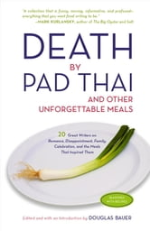 Death by Pad Thai - And Other Unforgettable Meals ebook by Douglas Bauer
