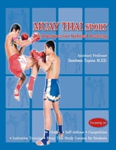 Muay Thai Sport - The Procedures for Technical Practicing ebook by Assistant Professor Somboon Tapina, M.ED.