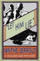 Let Him Lie ebook by Ianthe Jerrold