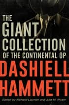 The Giant Collection of the Continental Op ebook by Richard Layman, Dashiell Hammett, Julie M. Rivett