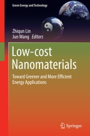 Low-cost Nanomaterials - Toward Greener and More Efficient Energy Applications ebook by Jun Wang,Zhiqun Lin